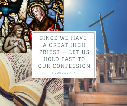 since we have a great high priest let us hold fast to our confession.