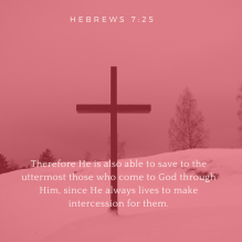Therefore He is also able to save to the uttermost those who come to God through Him, since He always lives to make intercession for them.